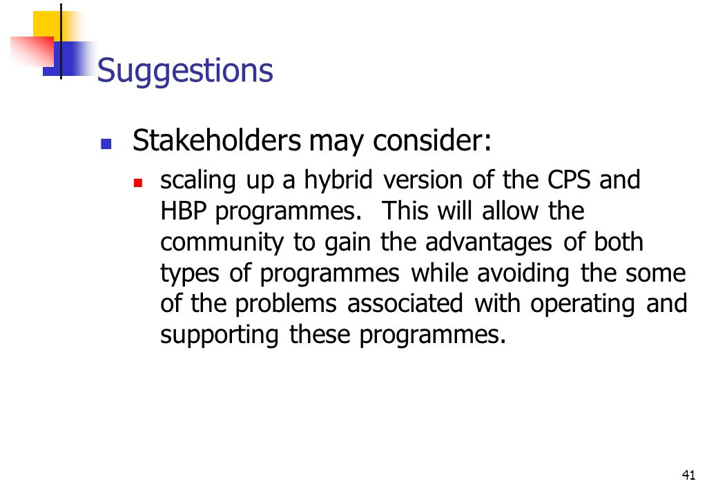 41 Suggestions Stakeholders may consider: scaling up a hybrid version of the CPS and HBP programmes.