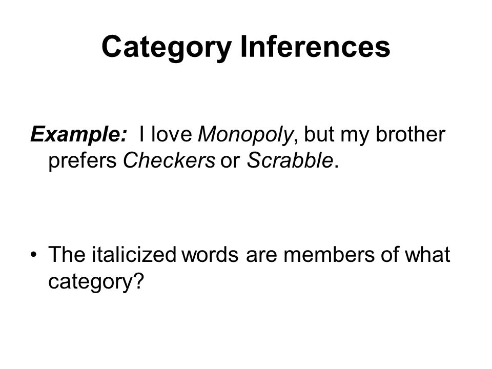 Category Inferences Example: I love Monopoly, but my brother prefers Checkers or Scrabble.