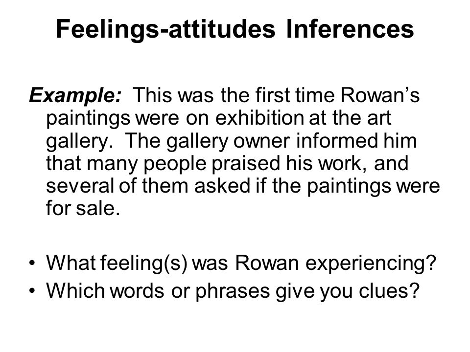 Feelings-attitudes Inferences Example: This was the first time Rowans paintings were on exhibition at the art gallery.