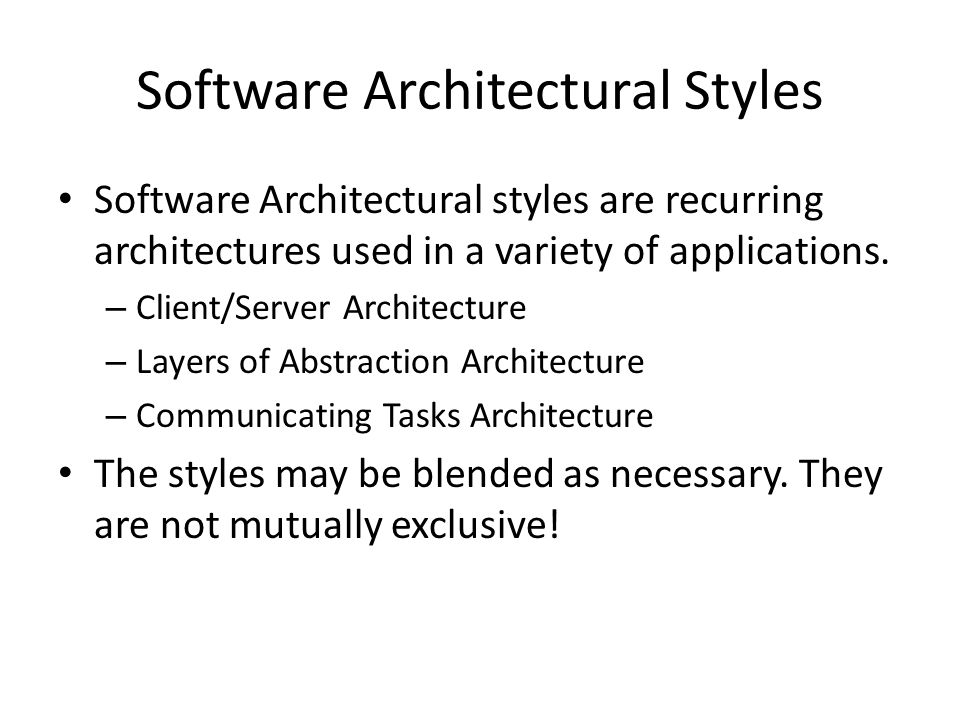 Software Architectural Styles Software Architectural styles are recurring architectures used in a variety of applications.
