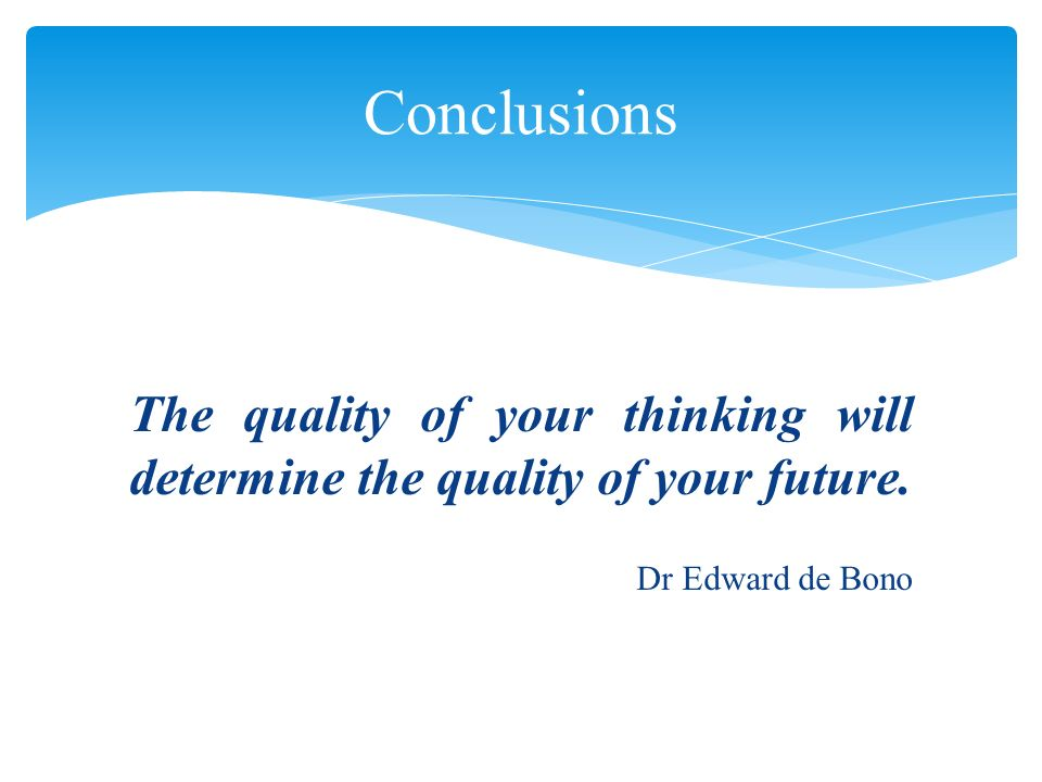 The quality of your thinking will determine the quality of your future.