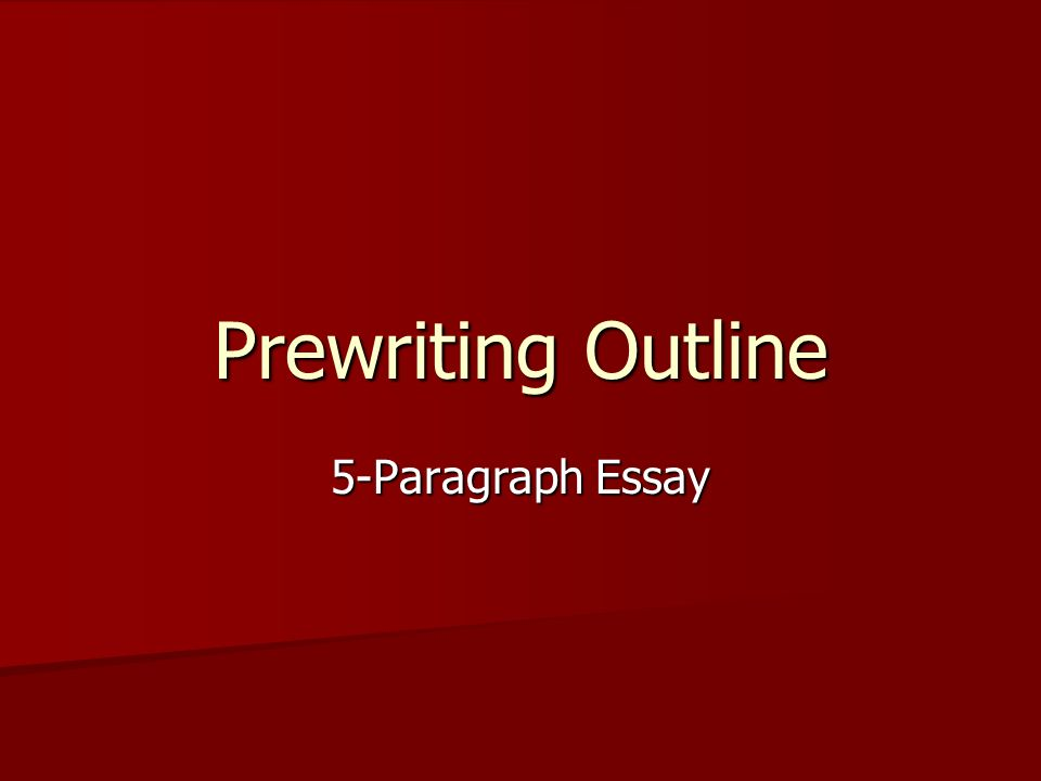 Prewriting Outline 5-Paragraph Essay