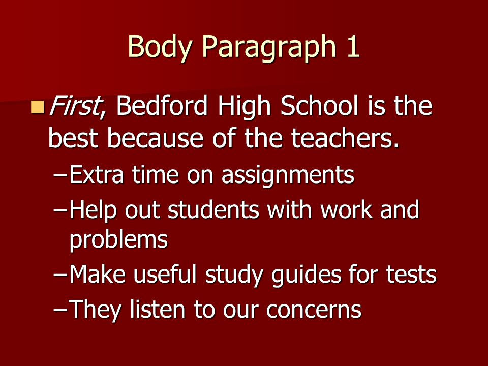 Body Paragraph 1 First, Bedford High School is the best because of the teachers.