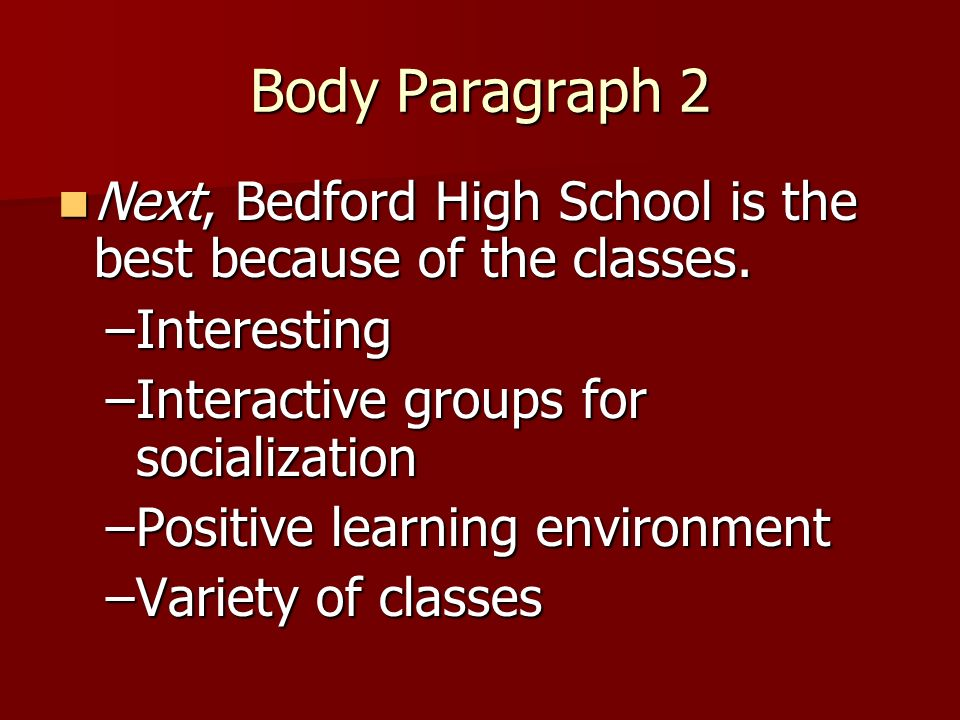Body Paragraph 2 Next, Bedford High School is the best because of the classes.