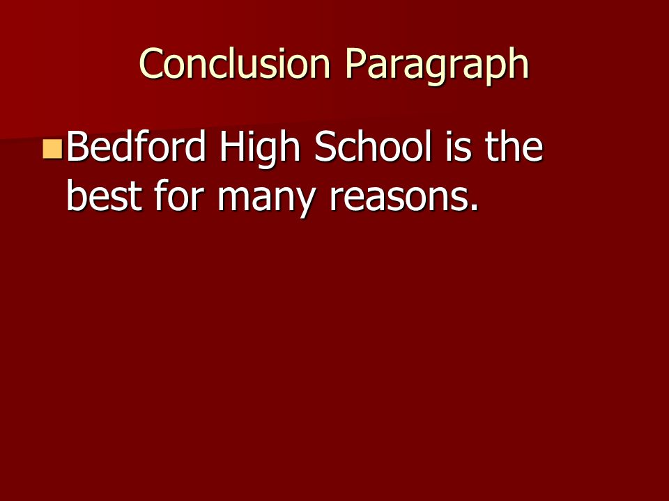 Conclusion Paragraph Bedford High School is the best for many reasons.