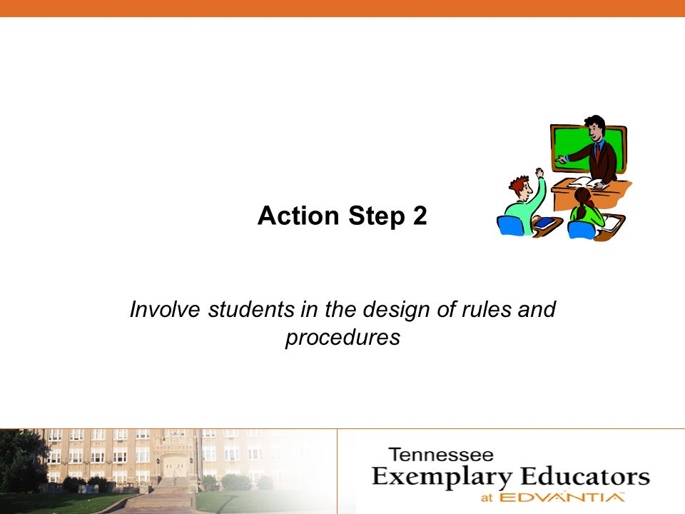 Action Step 2 Involve students in the design of rules and procedures