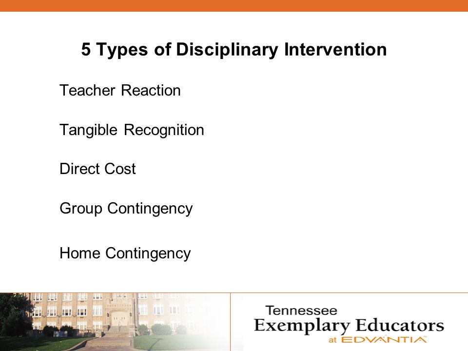 5 Types of Disciplinary Intervention Teacher Reaction Tangible Recognition Direct Cost Group Contingency Home Contingency