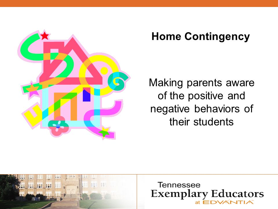 Home Contingency Making parents aware of the positive and negative behaviors of their students