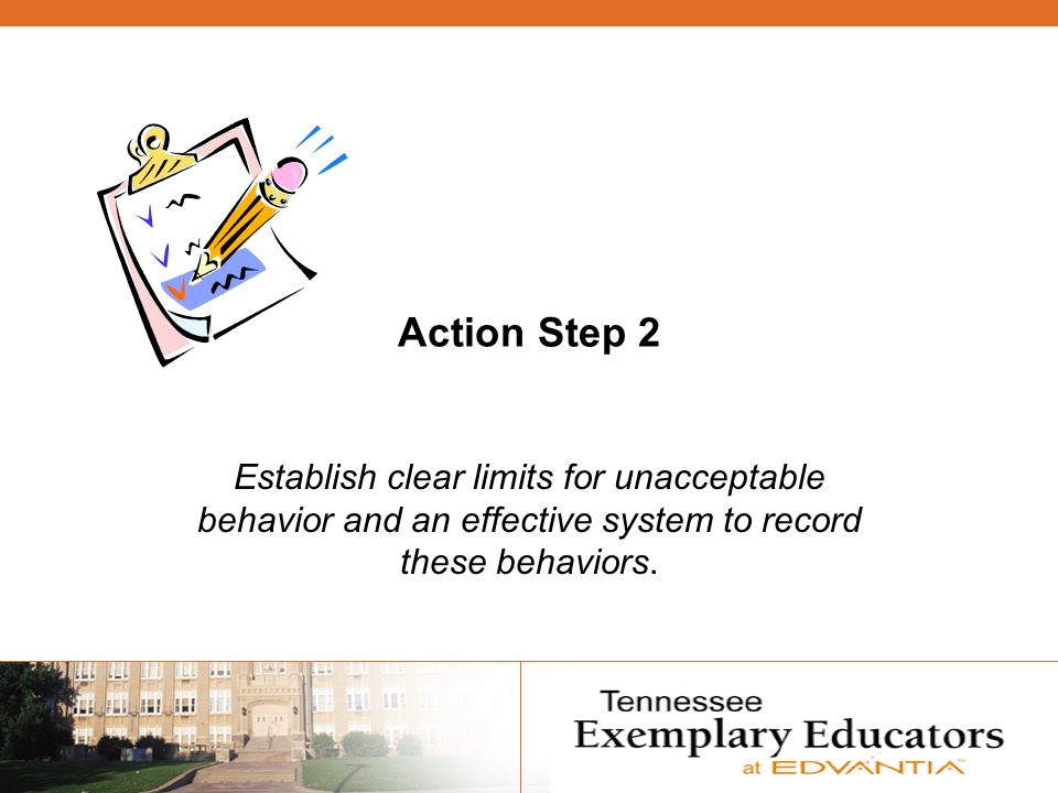 Action Step 2 Establish clear limits for unacceptable behavior and an effective system to record these behaviors.