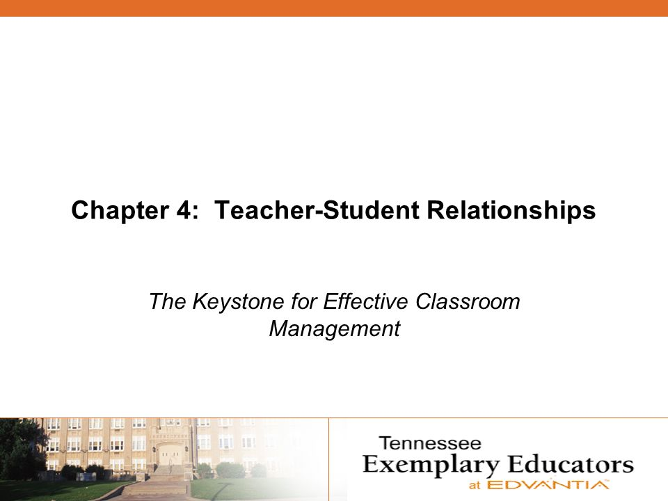 Chapter 4: Teacher-Student Relationships The Keystone for Effective Classroom Management