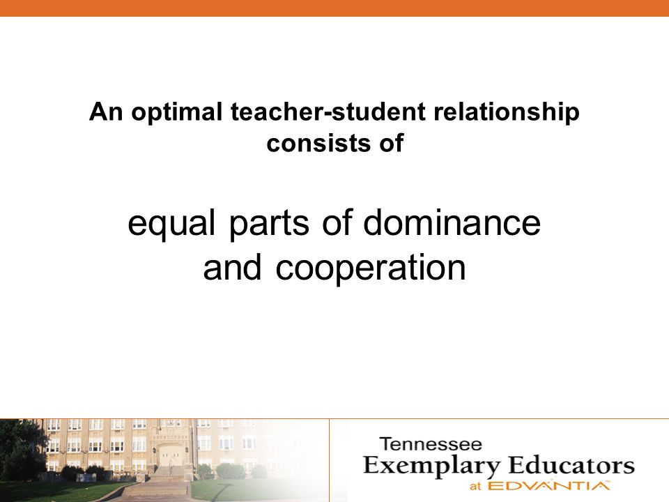 An optimal teacher-student relationship consists of equal parts of dominance and cooperation