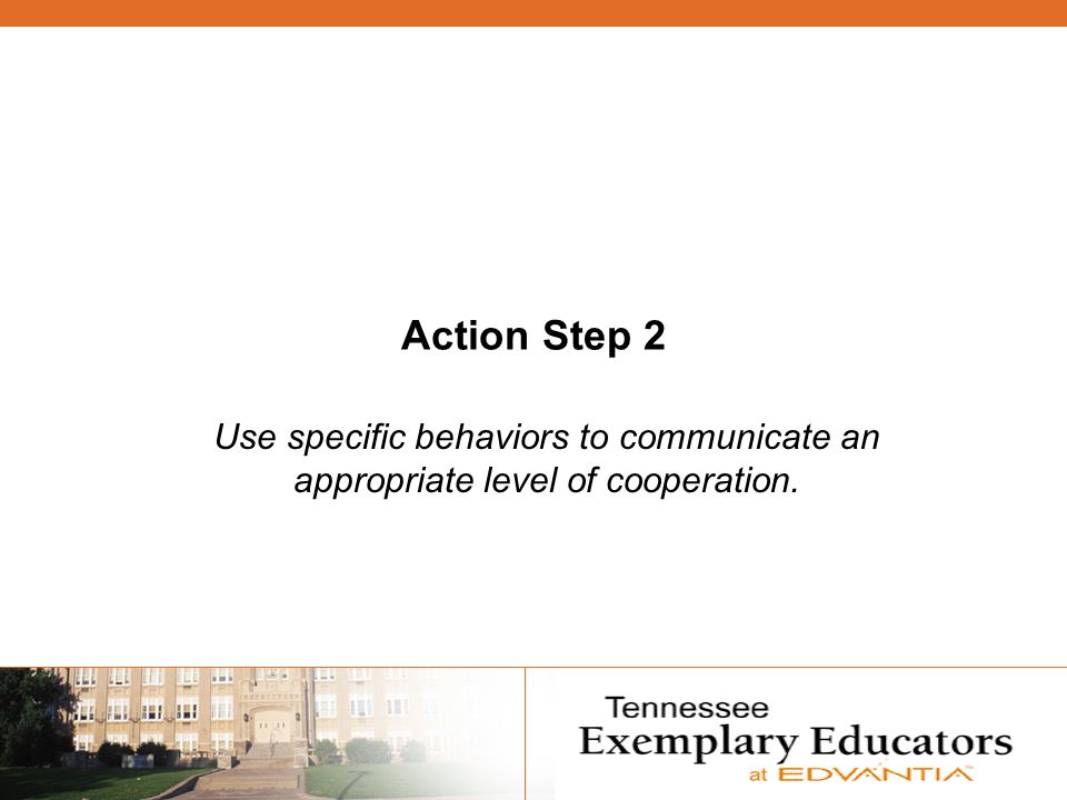 Action Step 2 Use specific behaviors to communicate an appropriate level of cooperation.