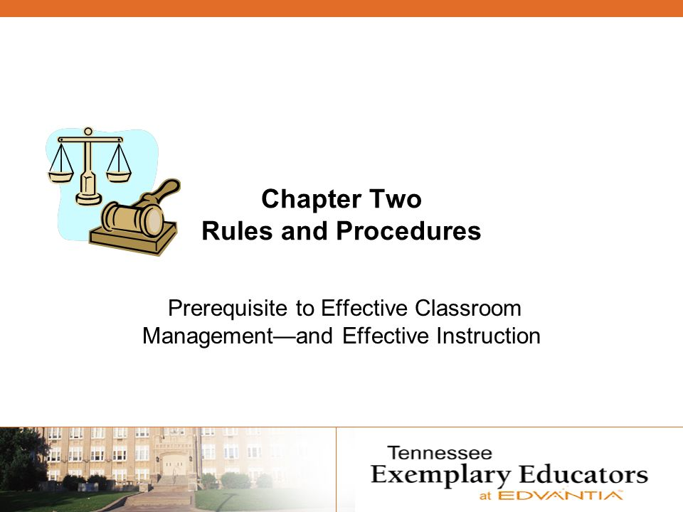 Chapter Two Rules and Procedures Prerequisite to Effective Classroom Managementand Effective Instruction