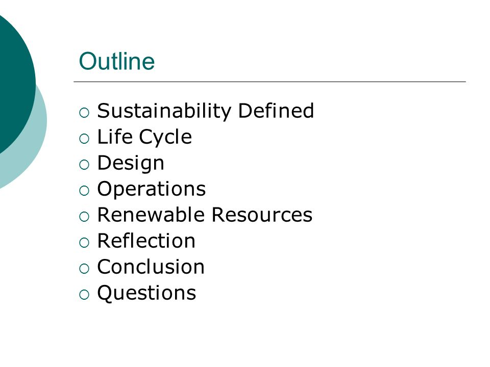 Outline Sustainability Defined Life Cycle Design Operations Renewable Resources Reflection Conclusion Questions
