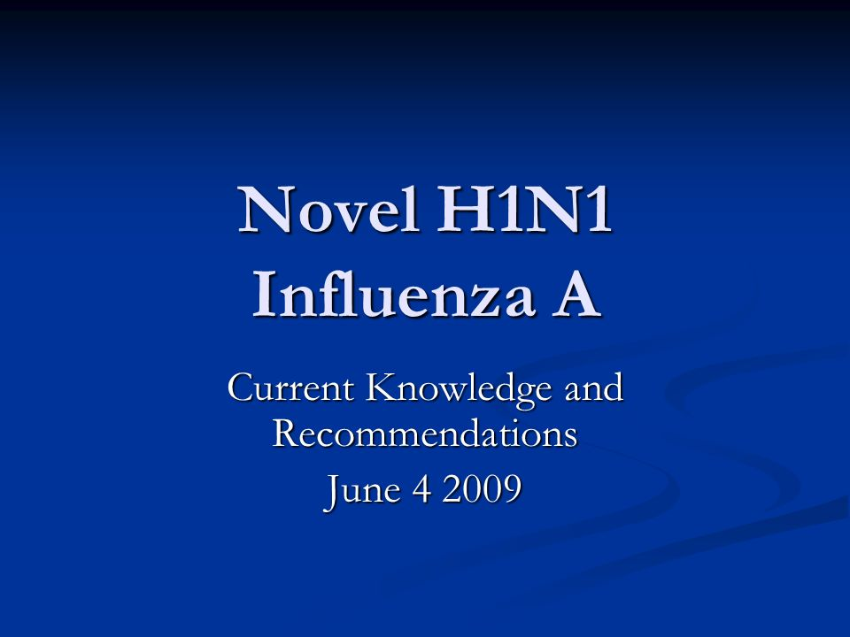 Novel H1N1 Influenza A Current Knowledge and Recommendations June