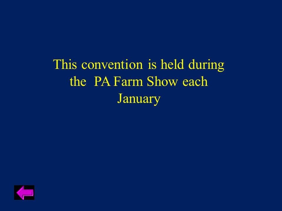 This convention is held during the PA Farm Show each January