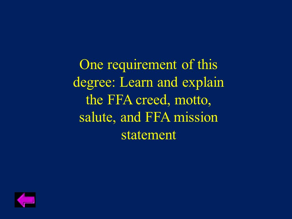 One requirement of this degree: Learn and explain the FFA creed, motto, salute, and FFA mission statement