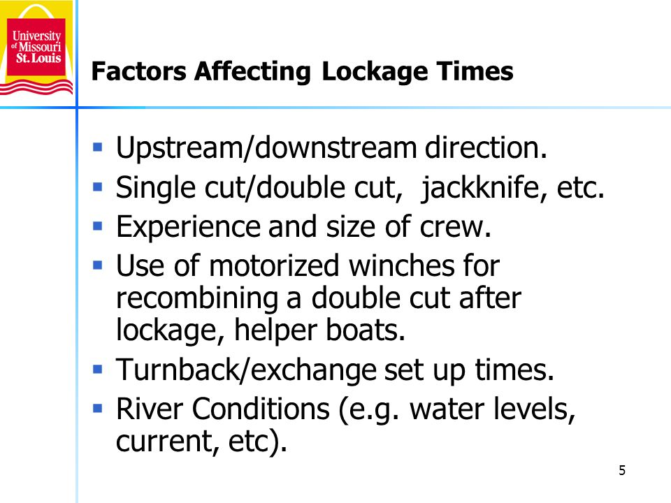 5 Factors Affecting Lockage Times Upstream/downstream direction.