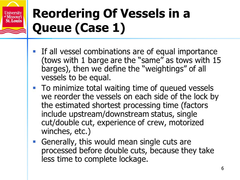 6 Reordering Of Vessels in a Queue (Case 1) If all vessel combinations are of equal importance (tows with 1 barge are the same as tows with 15 barges), then we define the weightings of all vessels to be equal.