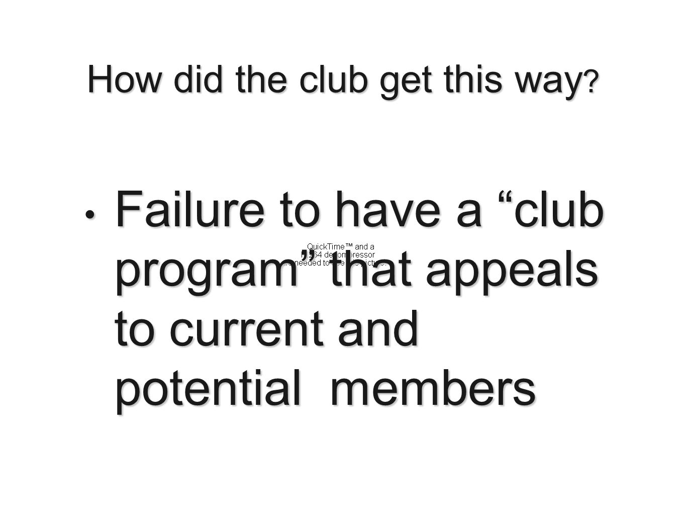 Failure to have a club program that appeals to current and potential members Failure to have a club program that appeals to current and potential members How did the club get this way