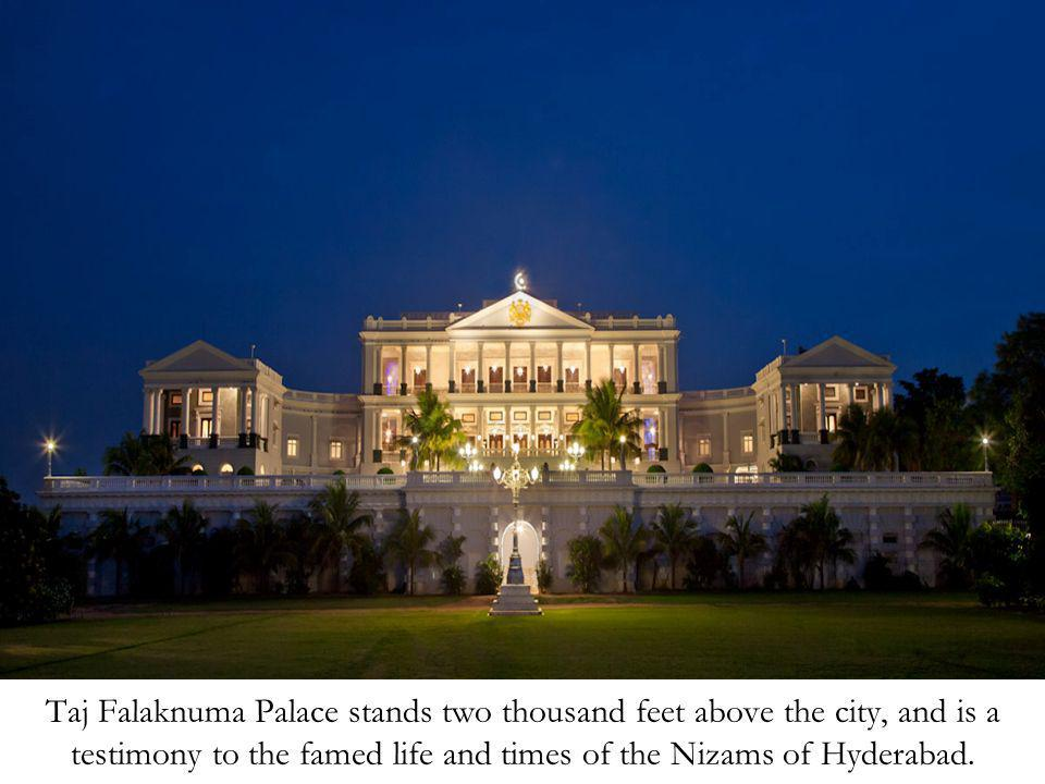 Taj Falaknuma Palace stands two thousand feet above the city, and is a testimony to the famed life and times of the Nizams of Hyderabad.