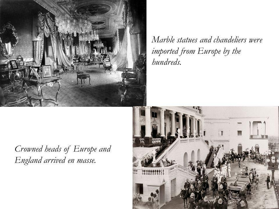 Marble statues and chandeliers were imported from Europe by the hundreds.