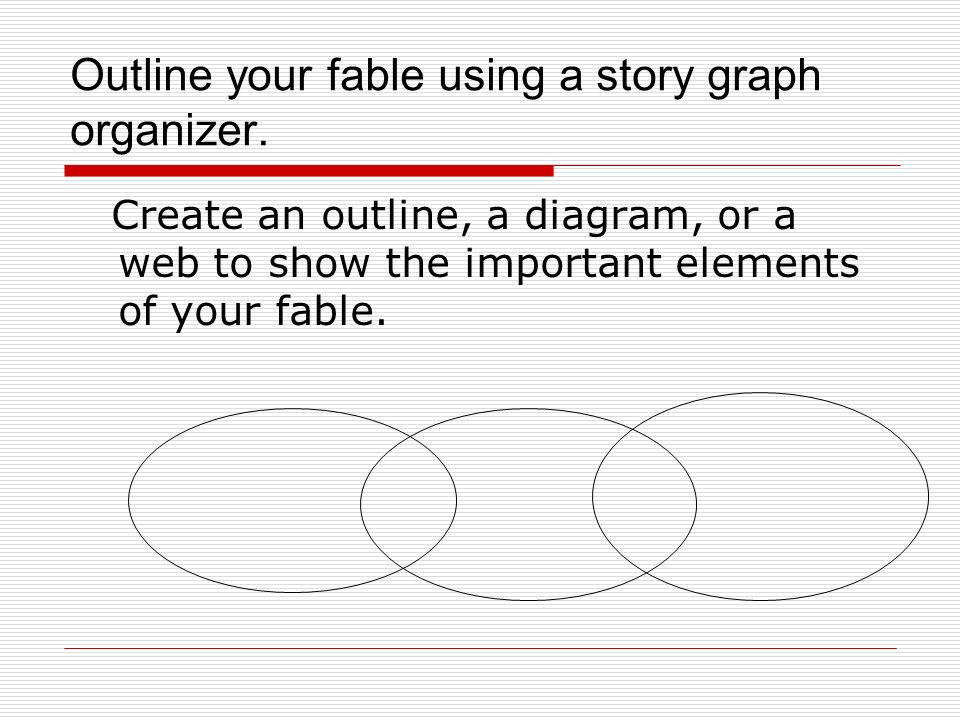Outline your fable using a story graph organizer.