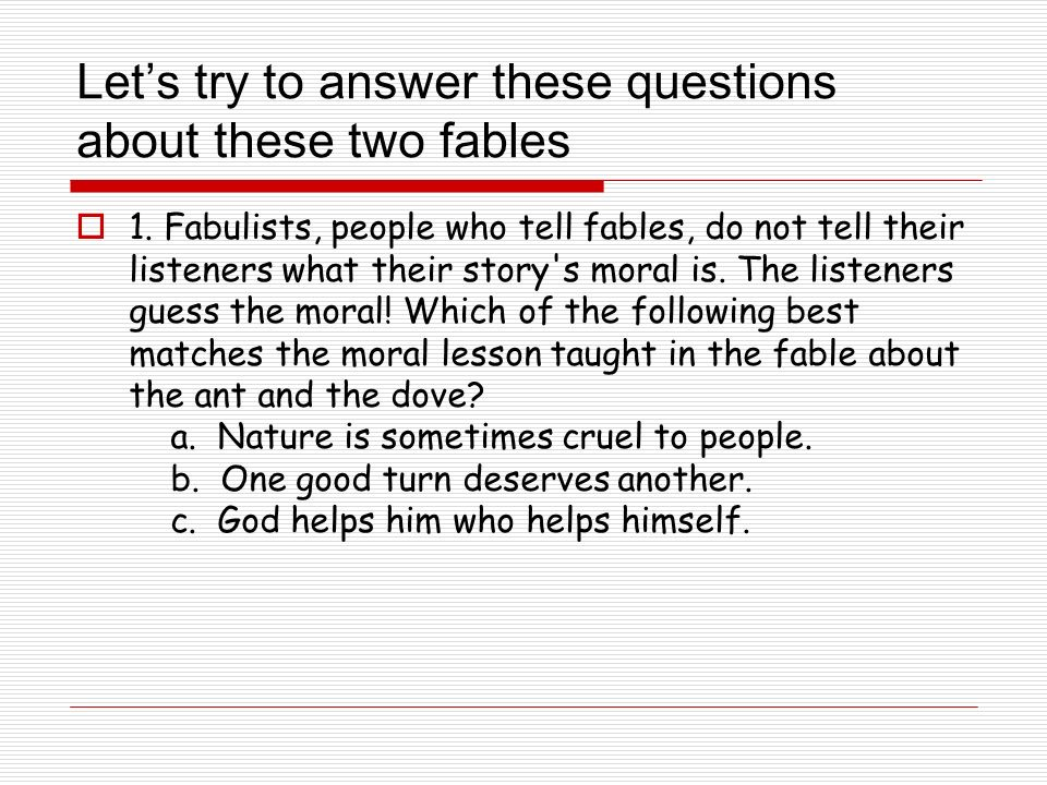 Lets try to answer these questions about these two fables 1.
