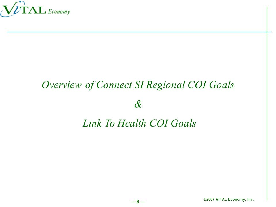 ©2007 ViTAL Economy, Inc. 6 Overview of Connect SI Regional COI Goals & Link To Health COI Goals