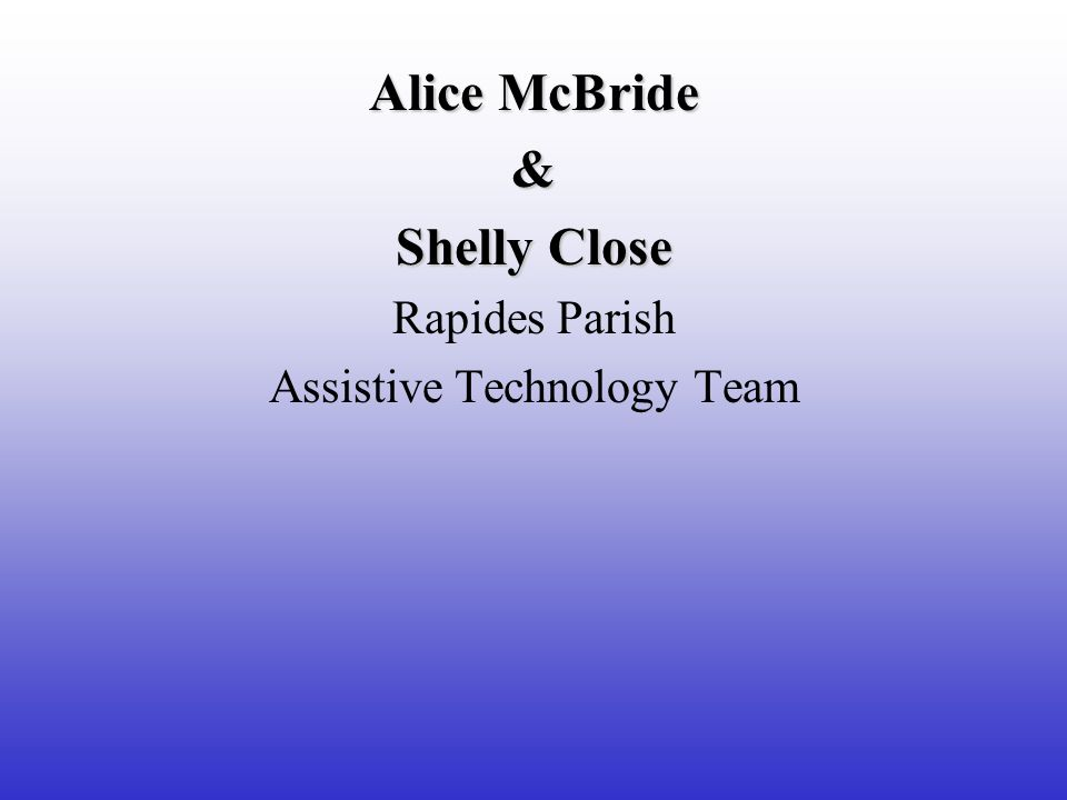 Alice McBride & Shelly Close Rapides Parish Assistive Technology Team