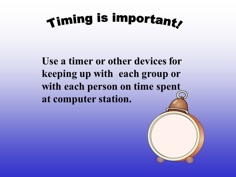 Use a timer or other devices for keeping up with each group or with each person on time spent at computer station.