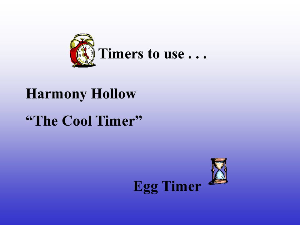 Timers to use... Egg Timer Harmony Hollow The Cool Timer