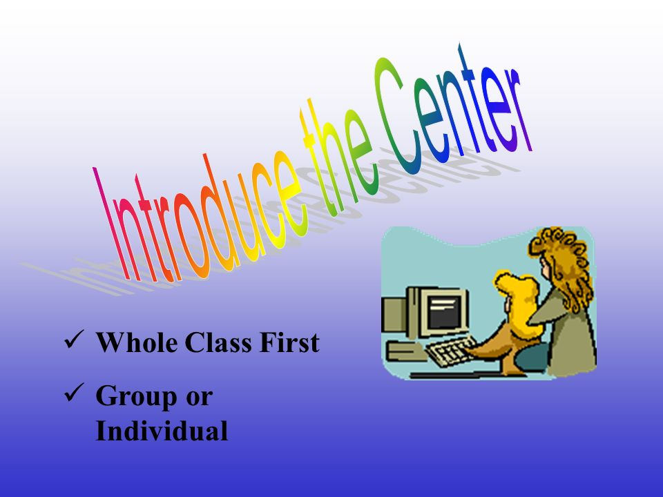 Whole Class First Group or Individual