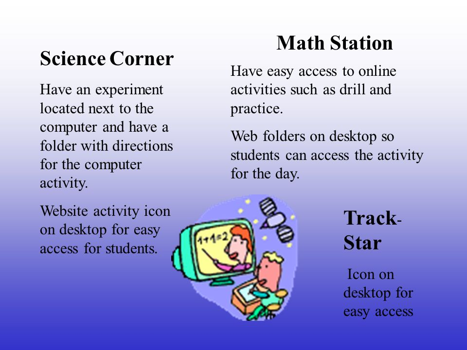 Math Station Have easy access to online activities such as drill and practice.