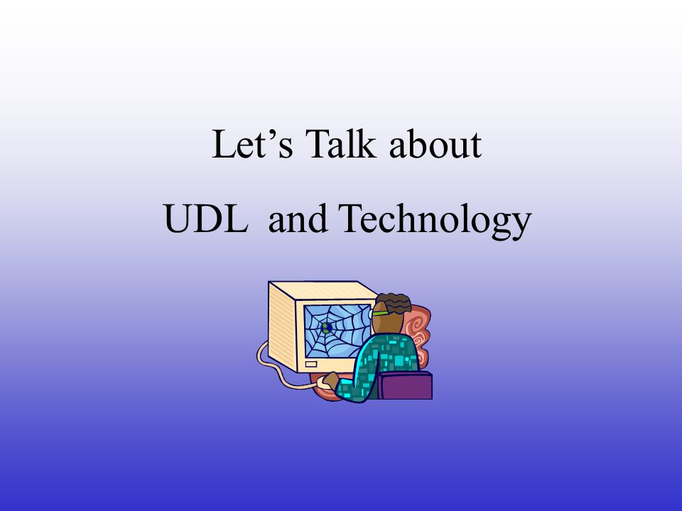 Lets Talk about UDL and Technology