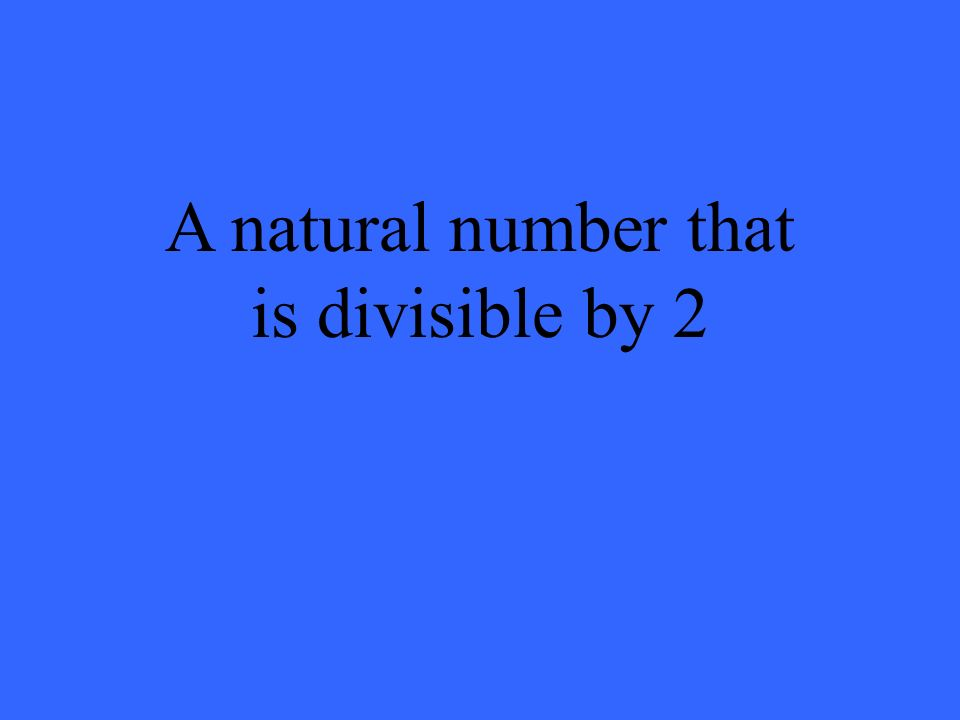 A natural number that is divisible by 2