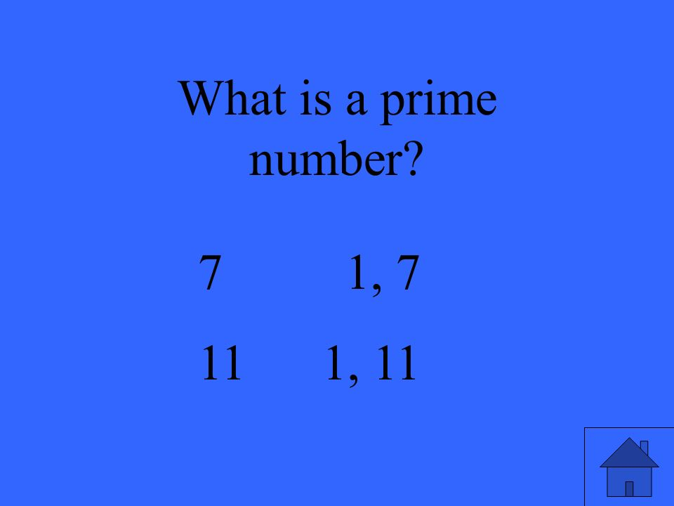 What is a prime number 7 1, , 11