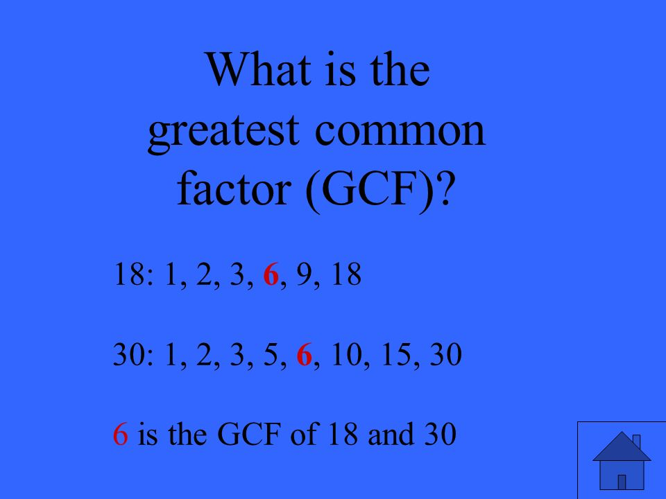 What is the greatest common factor (GCF).