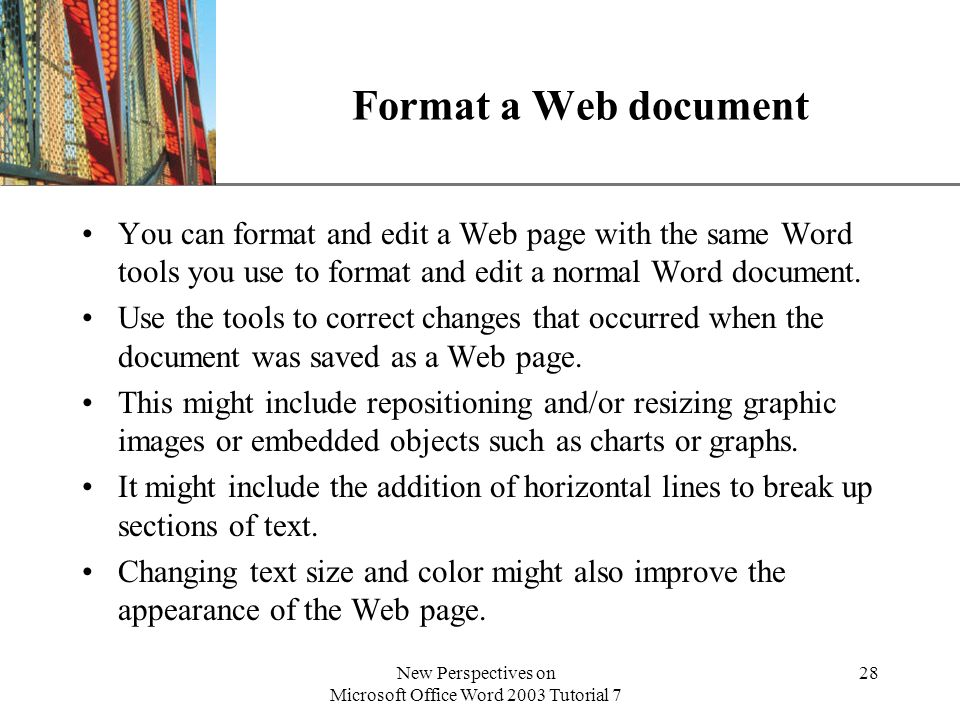 XP New Perspectives on Microsoft Office Word 2003 Tutorial 7 28 Format a Web document You can format and edit a Web page with the same Word tools you use to format and edit a normal Word document.