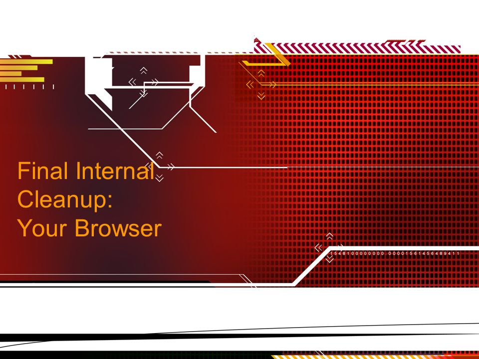 Final Internal Cleanup: Your Browser
