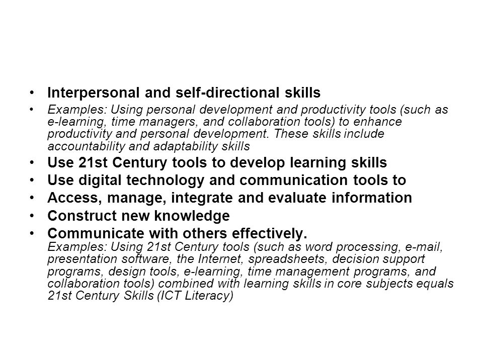 Interpersonal and self-directional skills Examples: Using personal development and productivity tools (such as e-learning, time managers, and collaboration tools) to enhance productivity and personal development.