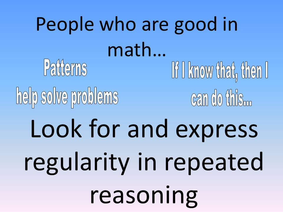Look for and express regularity in repeated reasoning People who are good in math…