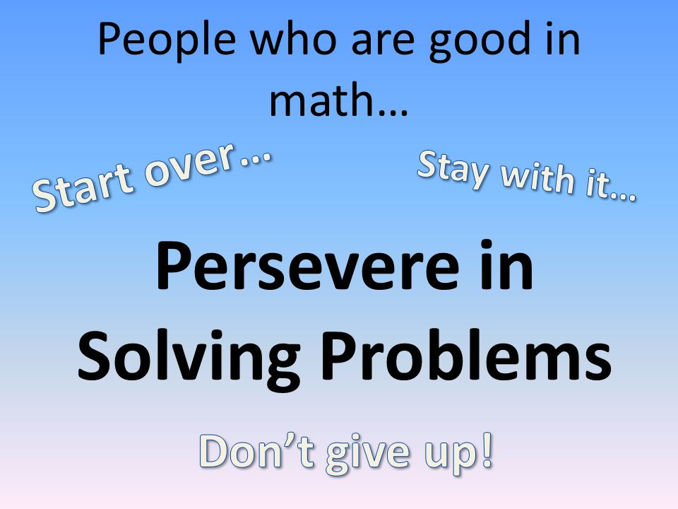 People who are good in math… Persevere in Solving Problems