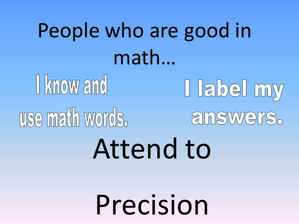 Attend to Precision People who are good in math…