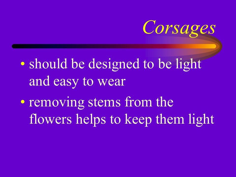 Color the dominant color of the flowers should compliment the clothing if clothing color is not known - white is considered appropriate for all occasions.