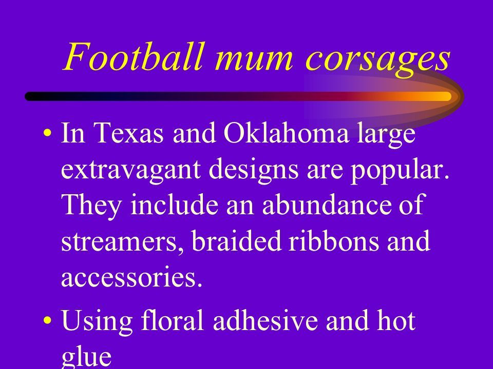 Football mum corsages In some areas of the U.S.