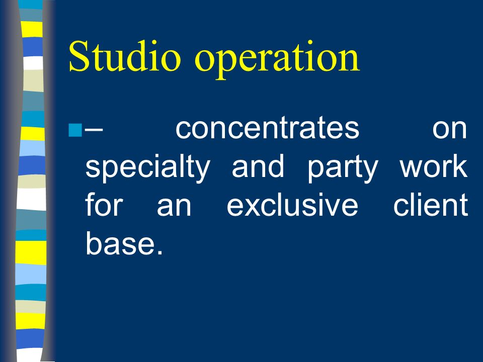 Studio operation n – concentrates on specialty and party work for an exclusive client base.
