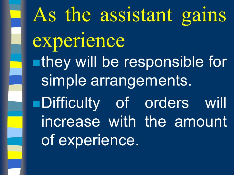 As the assistant gains experience n they will be responsible for simple arrangements.