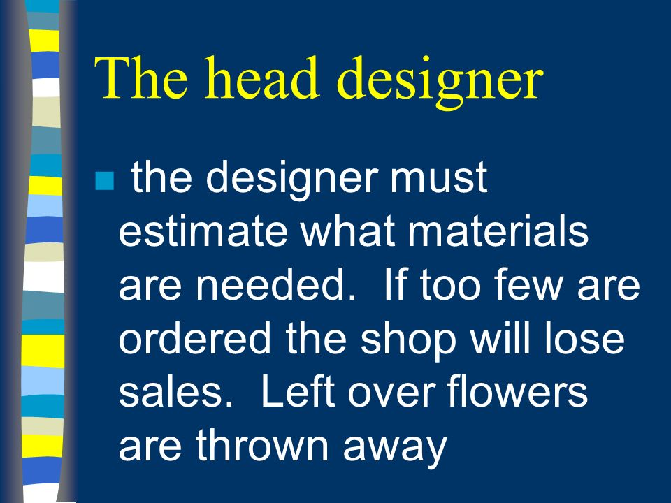 The head designer n the designer must estimate what materials are needed.