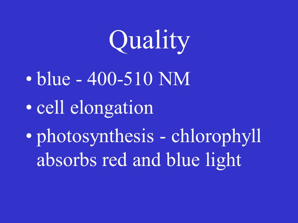 Visible light light quality - color quantity - intensity, how bright duration - photoperiod